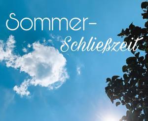Sommerschließzeit